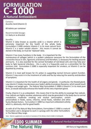 <p>Our vitamin C is 100% ascorbic acid, making it one of the most pure available. We cannot store Vitamin C, so must replenish our supply daily. By aiding in the improvement of thyroid function, Formulation C1000 may help to boost metabolic rate, thereby enhancing weight loss. Poor metabolic function is so often implicated in weight management problems.</p> <p>A natural antioxidant, Vitamin C helps remove damaging molecules (free radicals) we ingest and inhale every day from pollutants, chemicals and additives which may lead to serious cell damage and illness.</p> <p>Vitamin C helps strengthen our immune system to fight colds and 'flu', assists calcium absorption to limit osteoporosis and aids in wound and burns healing. It is also being studied for use in the treatment of immune system disorders and cancer. Increase your C1000 to four per day, (spread through the day) at the first sign of a winter sniffle.</p> <p>A genuine multipurpose supplement,<strong>The Natural Way</strong>Formulation C1000 is an essential for both weight loss and continued good health.</p> <p><strong>Contains:</strong></p> <p>Ascorbic Acid (Vitamin C)</p> <p>60 tablets per container</p> <p><strong>Recommended dosage:</strong></p> <p>1-2 daily or as directed</p> <p>Note: Vitamin supplements can only be of assistance if the dietary vitamin intake is inadequate.</p>
