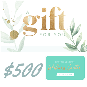 $500 Gift Voucher at First Things First Wellness Centre