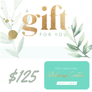 $125 Gift Voucher at First Things First Wellness Centre